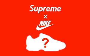 是哪双鞋?Supreme x Nike 全新联乘企划曝光